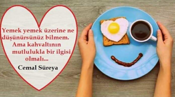 Yemek yemek üzerine ne düşünürsünüz bilmem Ama kahvaltının mutlulukla bir ilgisi olmalı Cemal Süreya